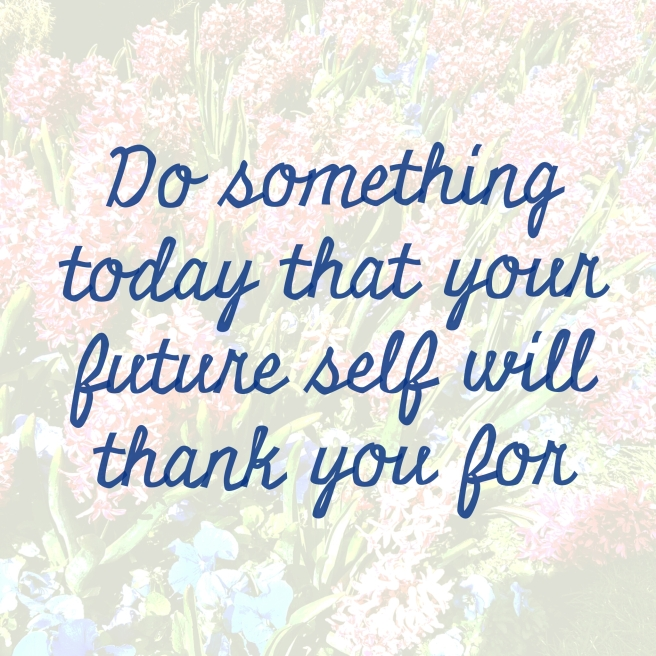do-something-today-that-your-future-self-will-thank-you-for-quote
